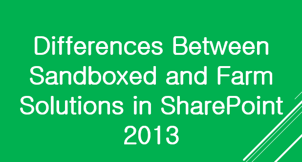 Differences Between Sandboxed and Farm Solutions in SharePoint 2013
