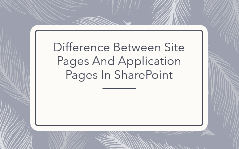 Difference between site pages and application pages in SharePoint