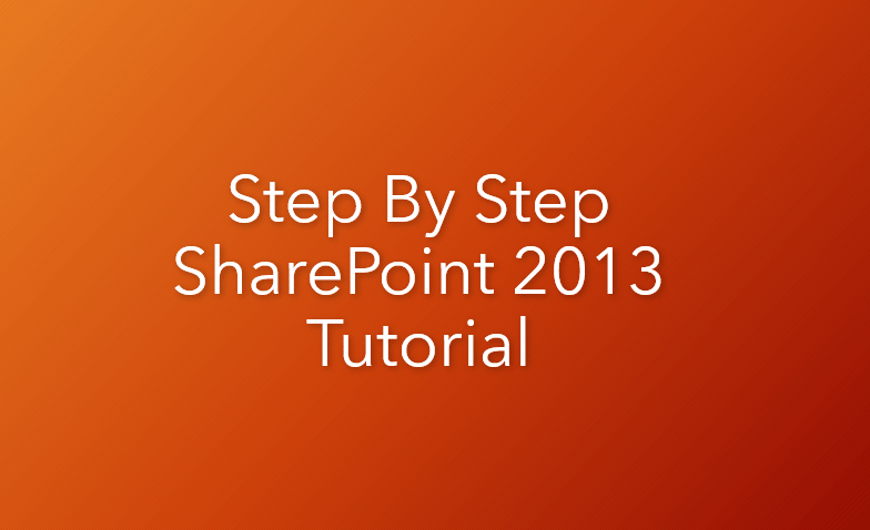 Step by Step SharePoint 2013 Tutorial