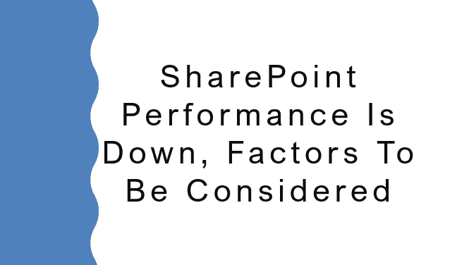 SharePoint performance is down, factors to be considered