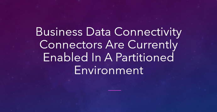 Business Data Connectivity connectors are currently enabled in a partitioned environment