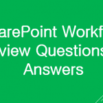 SharePoint Workflow Interview Questions and Answers