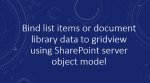 Bind list items or document library data to gridview using SharePoint server object model
