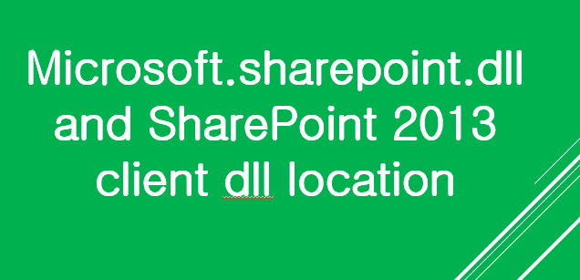 Microsoft.sharepoint.dll and SharePoint 2013 client dll location