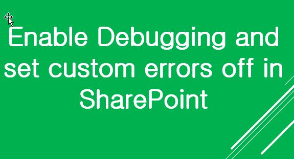 Enable Debugging and set custom errors off in SharePoint