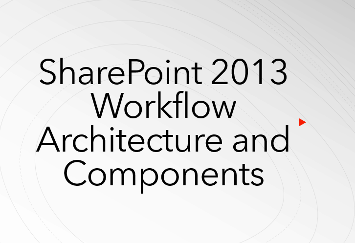 SharePoint 2013 workflow architecture and components
