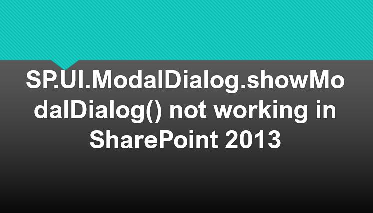 SP.UI.ModalDialog.showModalDialog() not working in SharePoint 2013