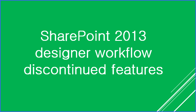 SharePoint 2013 designer workflow discontinued features