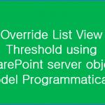 Override List View Threshold Programmatically in SharePoint