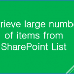 Retrieve large number of items from SharePoint List