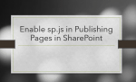 Enable sp.js in Publishing Pages in SharePoint