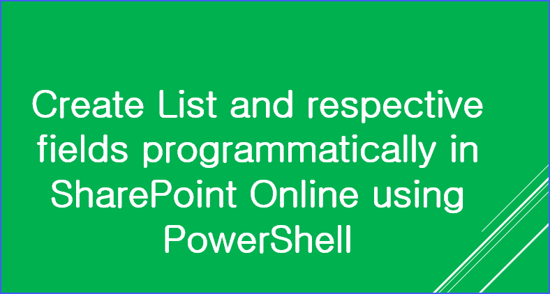 Create List and respective fields programmatically in SharePoint Online using PowerShell