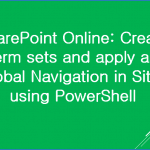 Create term sets and apply as Global Navigation in Sites using PowerShell sharepoint