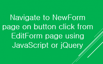 navigate from NewForm.aspx page to EditForm.aspx page with query string parameter from a button click using JavaScript and jQuery in SharePoint