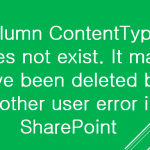 Column ContentType does not exist. It may have been deleted by another user