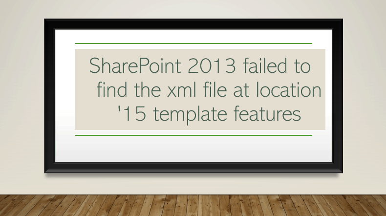 SharePoint 2013 failed to find the xml file at location '15 template features