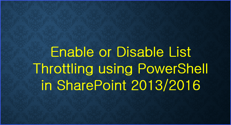 Enable or Disable List Throttling using PowerShell in SharePoint