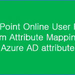 SharePoint Online User Profile Custom Attribute Mapping with Azure AD attribute
