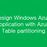 Design Windows Azure Application with Azure Table partitioning