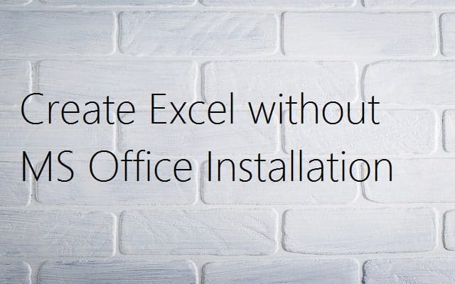 Create excel without ms office installation