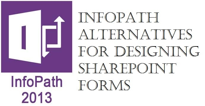 InfoPath alternatives for designing SharePoint Forms