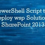PowerShell Script to deploy WSP Solution in SharePoint 2013