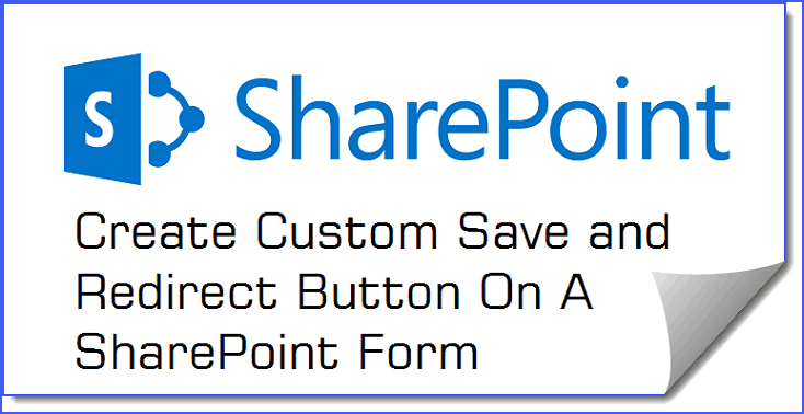 Create Custom Save and Redirect Button On a SharePoint Form