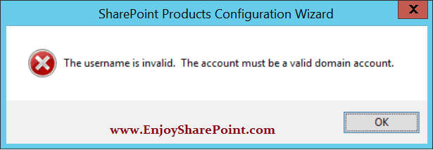 The username is invalid. The account must be a valid domain account