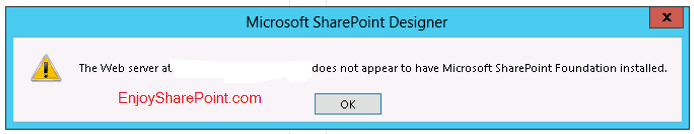 SharePoint 2013 designer error The Web server at site collection URL does not appear to have Microsoft SharePoint Foundation installed