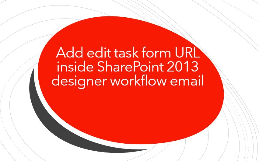 Add edit task form url inside SharePoint 2013 designer workflow email