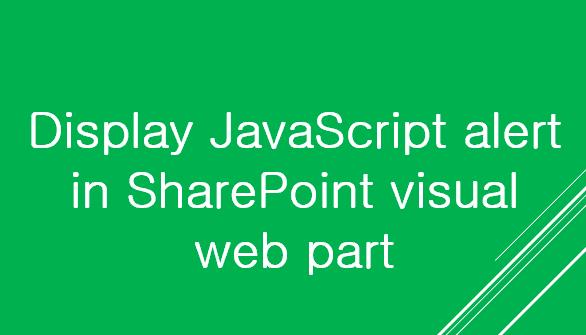 display JavaScript alert in SharePoint visual web part