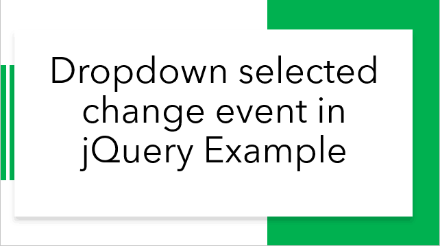 Dropdown selected change event in jQuery Example