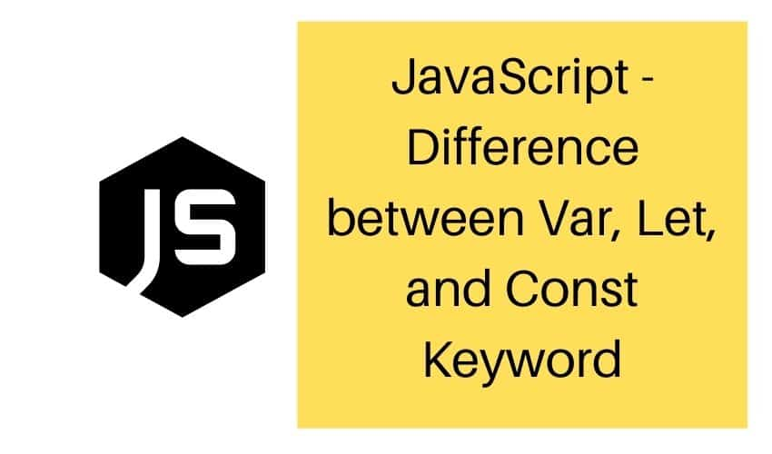 Difference between Var Let and Const Keyword