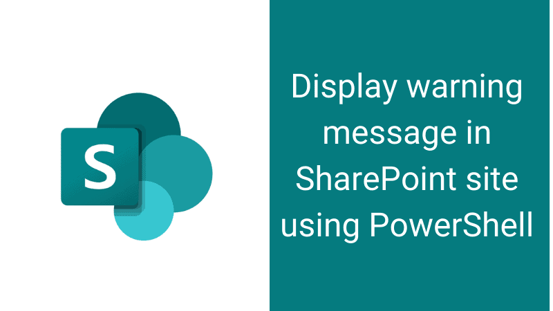 Display warning message in SharePoint site using PowerShell